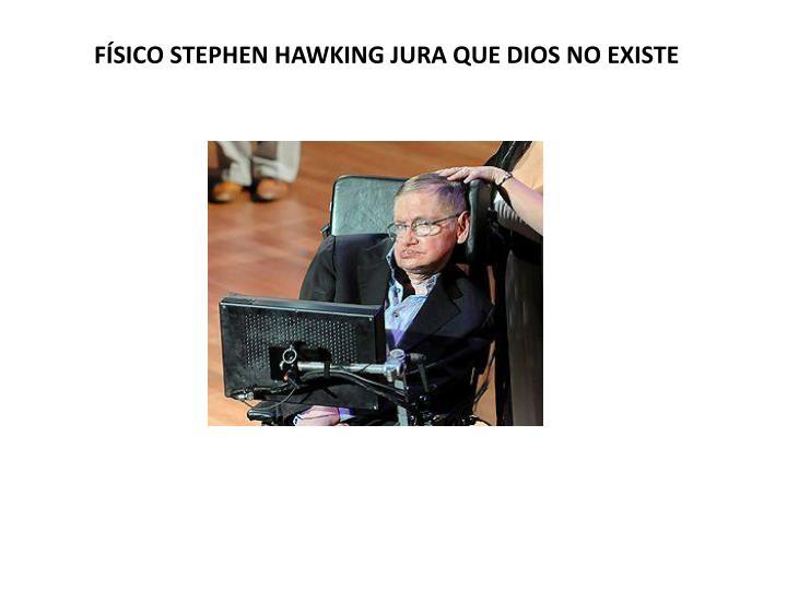 FÍSICO STEPHEN HAWKING JURA QUE DIOS NO EXISTE
