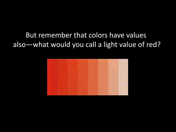 But remember that colors have values
