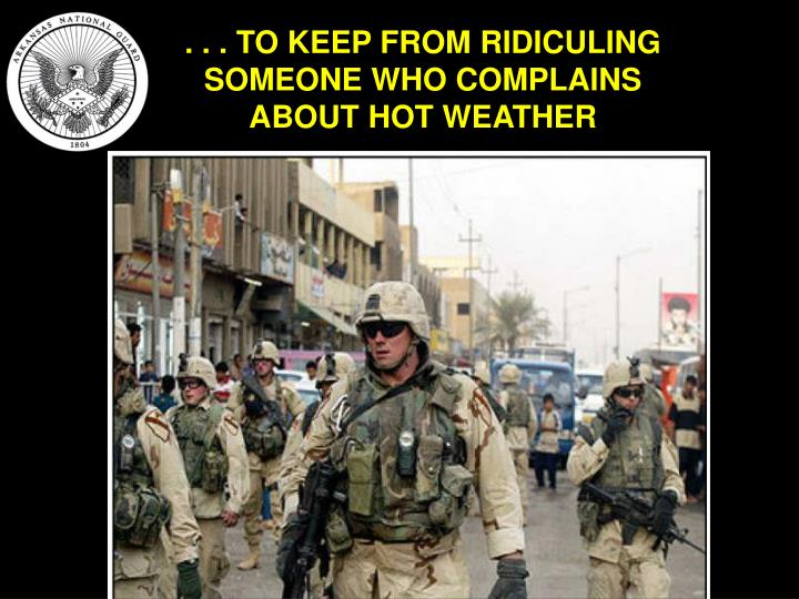 . . . TO KEEP FROM RIDICULING SOMEONE WHO COMPLAINS ABOUT HOT WEATHER