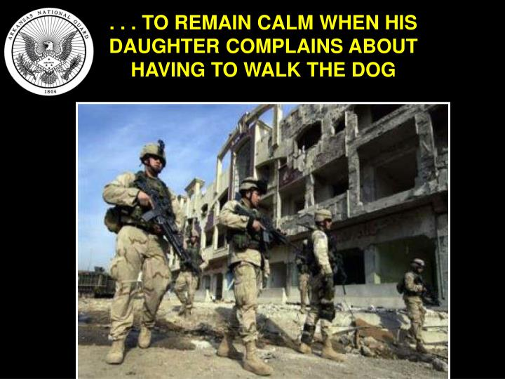 . . . TO REMAIN CALM WHEN HIS DAUGHTER COMPLAINS ABOUT HAVING TO WALK THE DOG