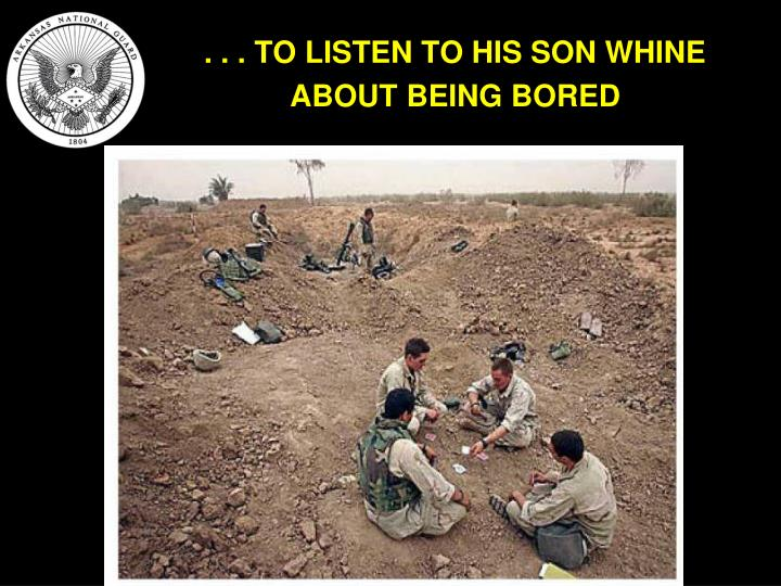 . . . TO LISTEN TO HIS SON WHINE