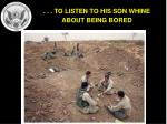 to listen to his son whine about being bored