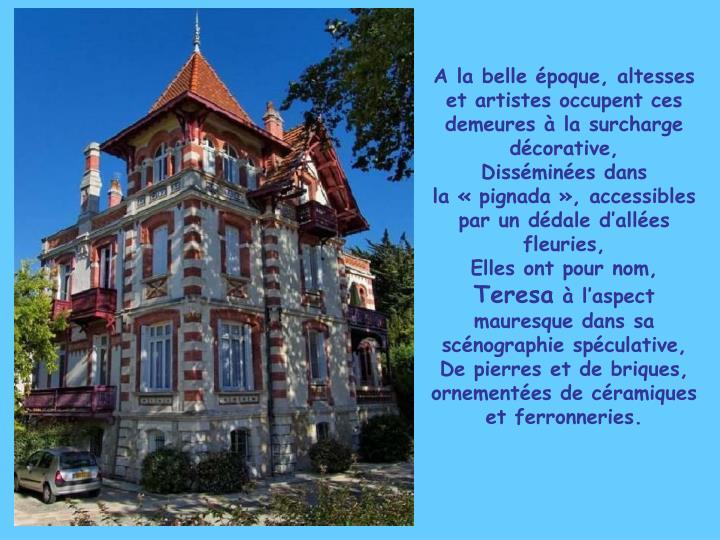 A la belle époque, altesses et artistes occupent ces demeures à la surcharge décorative,