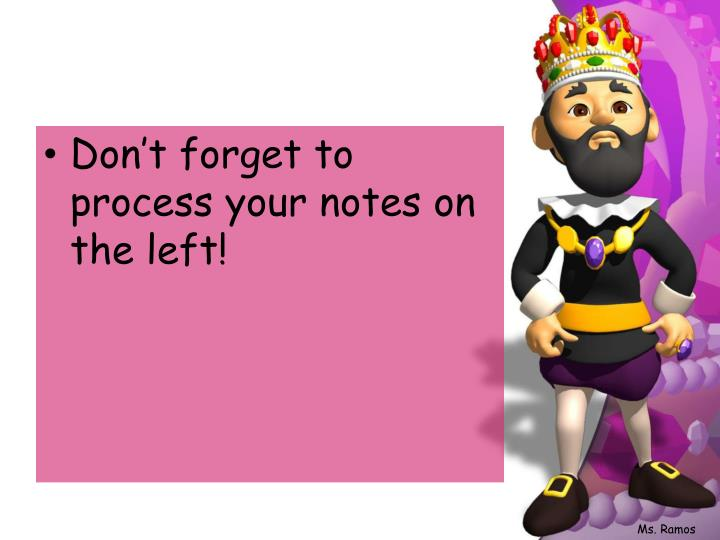 Don't forget to process your notes on the left!