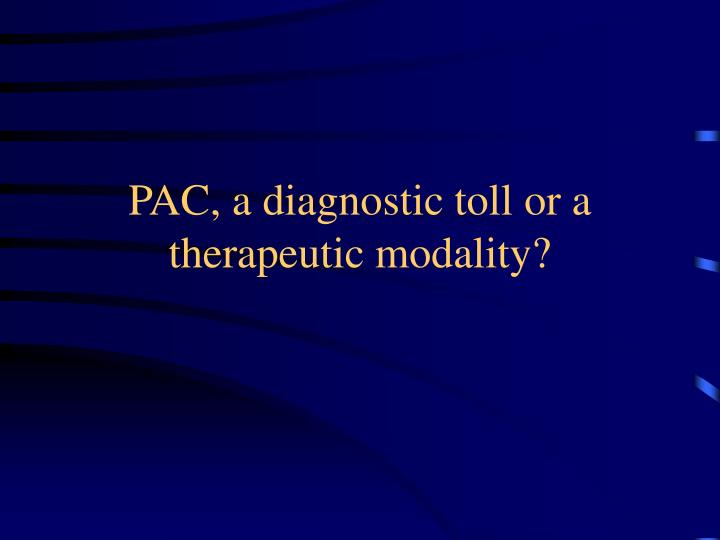 PAC, a diagnostic toll or a therapeutic modality?