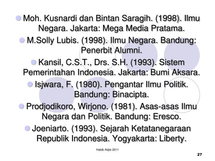 Moh. Kusnardi dan Bintan Saragih. (1998). Ilmu Negara. Jakarta: Mega Media Pratama.