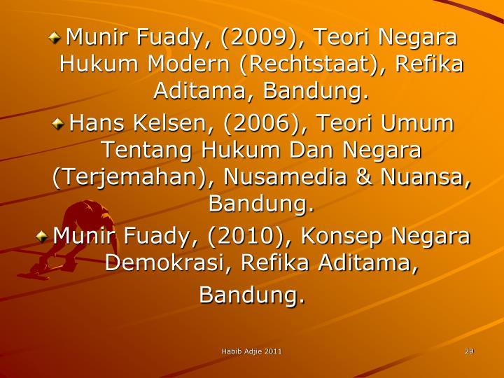 Munir Fuady, (2009), Teori Negara Hukum Modern (Rechtstaat), Refika Aditama, Bandung.