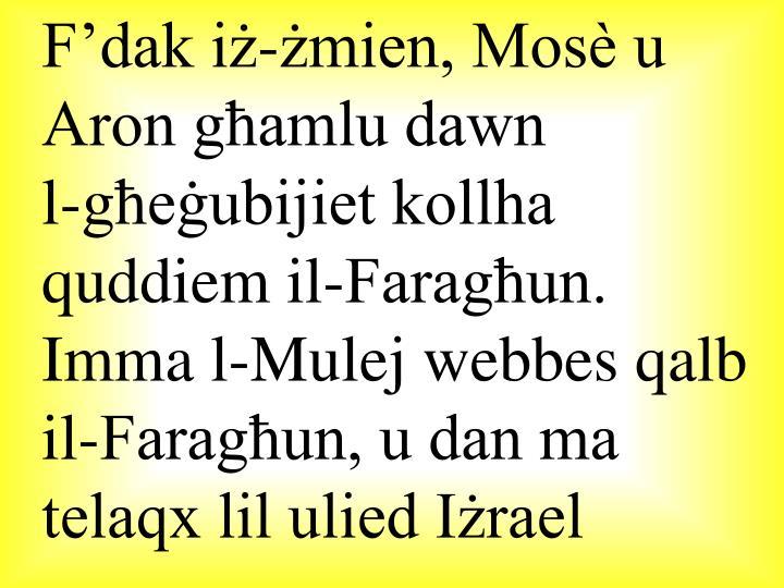 F'dak iż-żmien, Mosè u Aron għamlu dawn