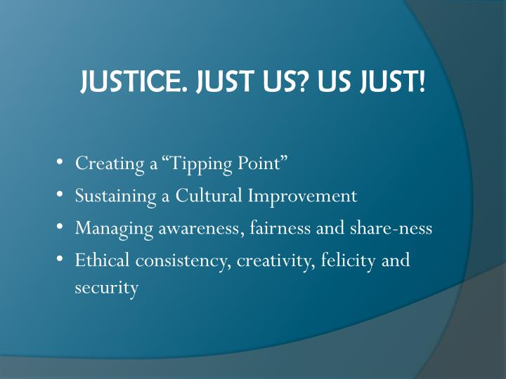 JUSTICE. JUST US? US JUST!