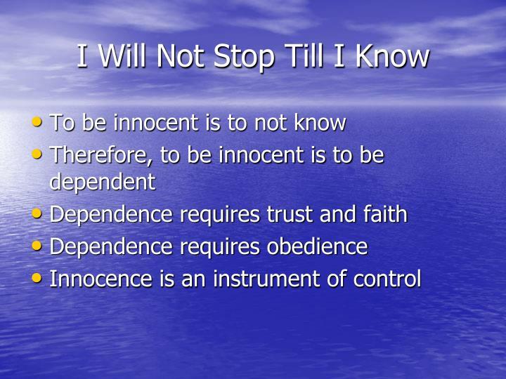 I Will Not Stop Till I Know