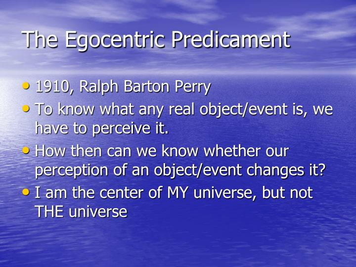 The Egocentric Predicament