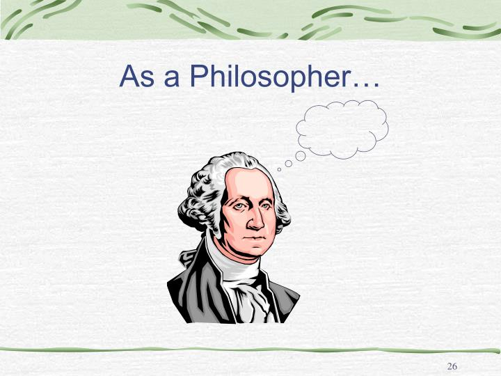 As a Philosopher…