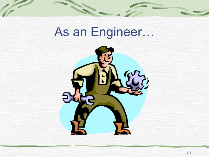 As an Engineer…