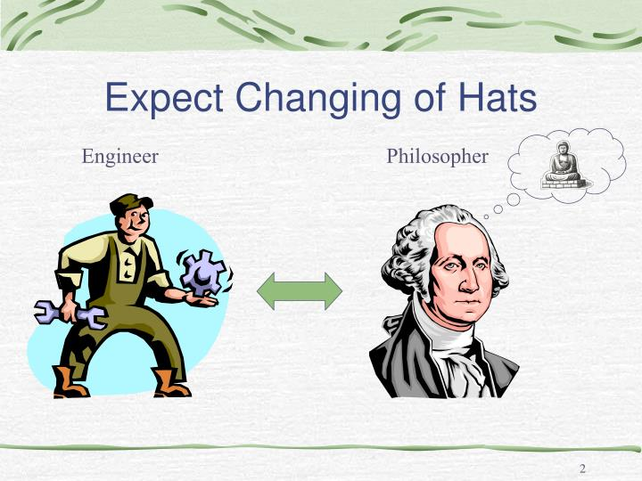 Expect changing of hats