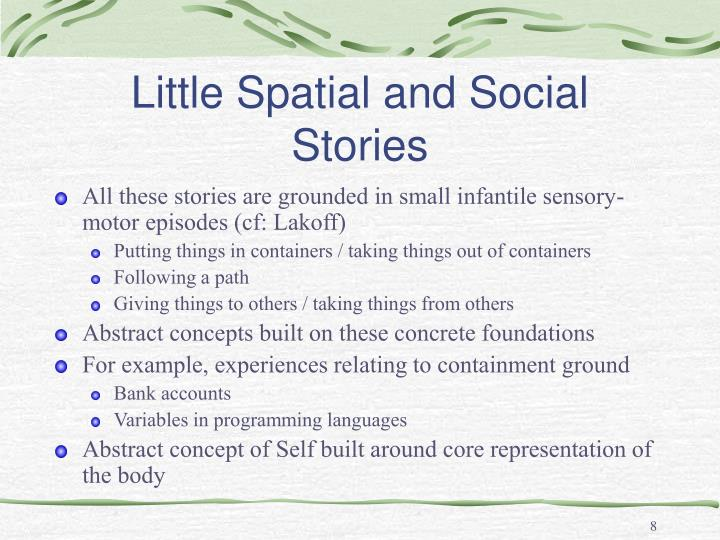 Little Spatial and Social Stories
