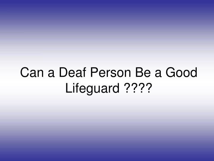Can a Deaf Person Be a Good Lifeguard ????