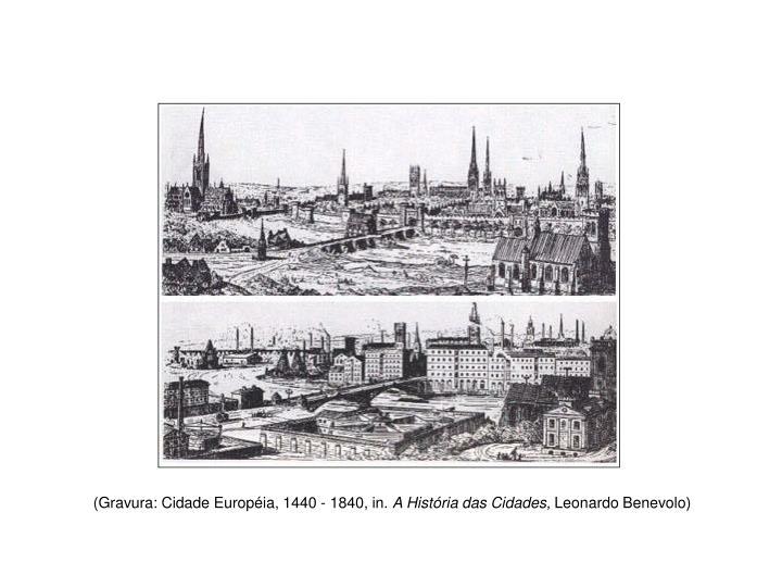 (Gravura: Cidade Européia, 1440 - 1840, in.