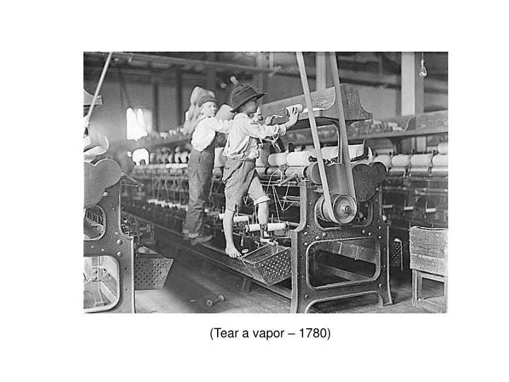 (Tear a vapor – 1780)