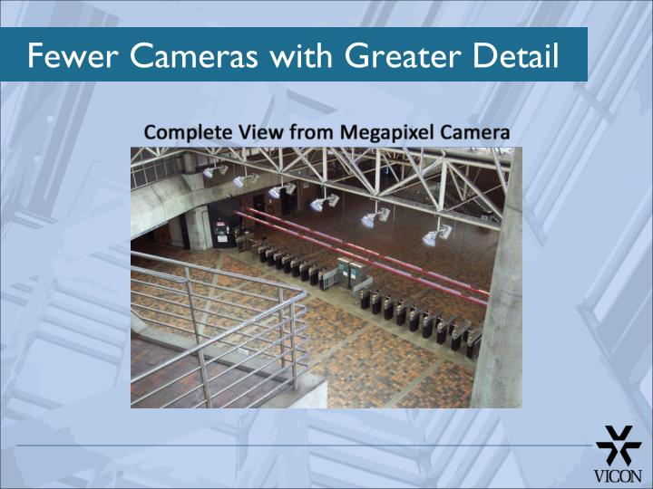 Fewer Cameras with Greater Detail