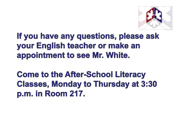 If you have any questions, please ask your English teacher or make an appointment to see Mr. White.