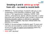 smoking 6 and 8 advice or script from v23 no need to record both