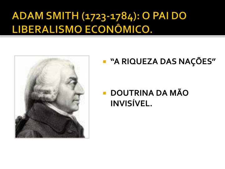 ADAM SMITH (1723-1784): O PAI DO LIBERALISMO ECONÔMICO.