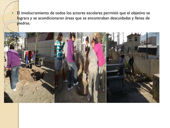 El involucramiento de todos los actores escolares permitió que el objetivo se lograra y se acondicionaran áreas que se encontraban descuidadas y llenas de piedras.