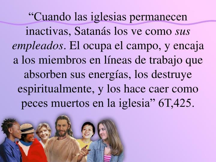 """""""Cuando las iglesias permanecen inactivas, Satanás los ve como"""