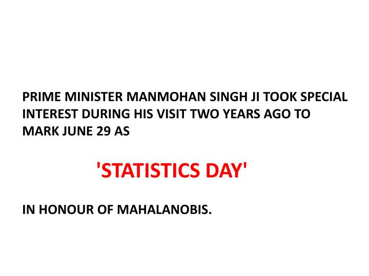 PRIME MINISTER MANMOHAN SINGH JI TOOK SPECIAL INTEREST DURING HIS VISIT TWO YEARS AGO TO MARK JUNE 29 AS