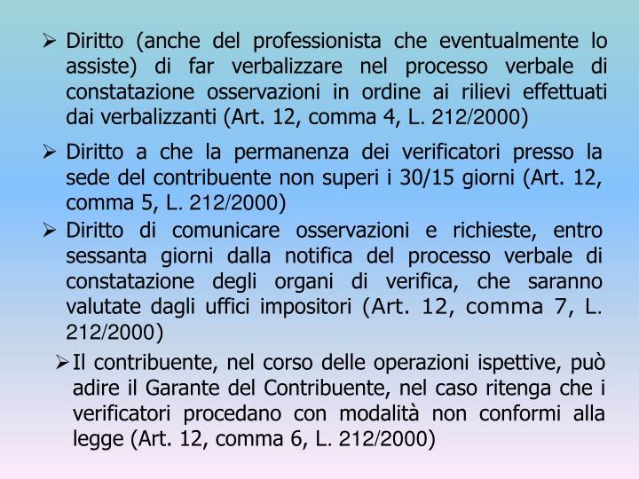 Diritto (anche del professionista che eventualmente lo assiste) di far verbalizzare nel processo verbale di constatazione osservazioni in ordine ai rilievi effettuati dai verbalizzanti (Art. 12, comma 4,