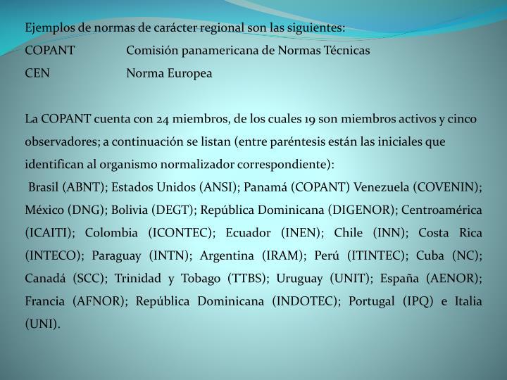 Ejemplos de normas de carácter regional son las siguientes: