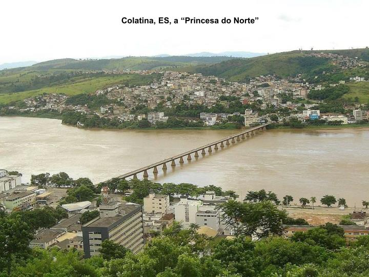 "Colatina, ES, a ""Princesa do Norte"""