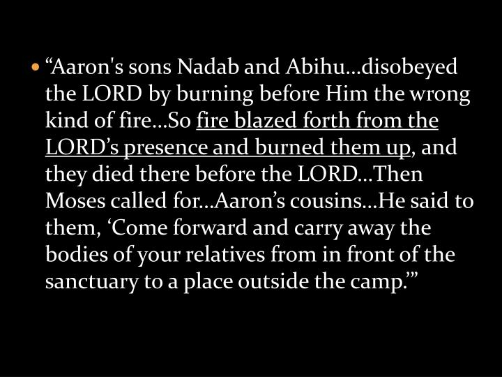 """Aaron's sons Nadab and Abihu…disobeyed the LORD by burning before Him the wrong kind of fire…So"