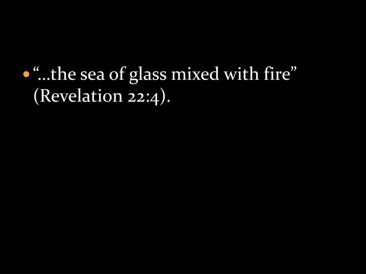 """…the sea of glass mixed with fire"" (Revelation 22:4)."