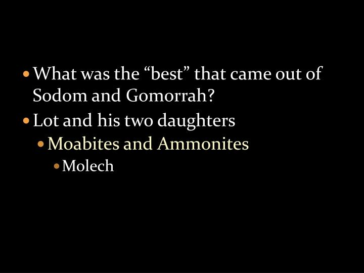 "What was the ""best"" that came out of Sodom and Gomorrah?"
