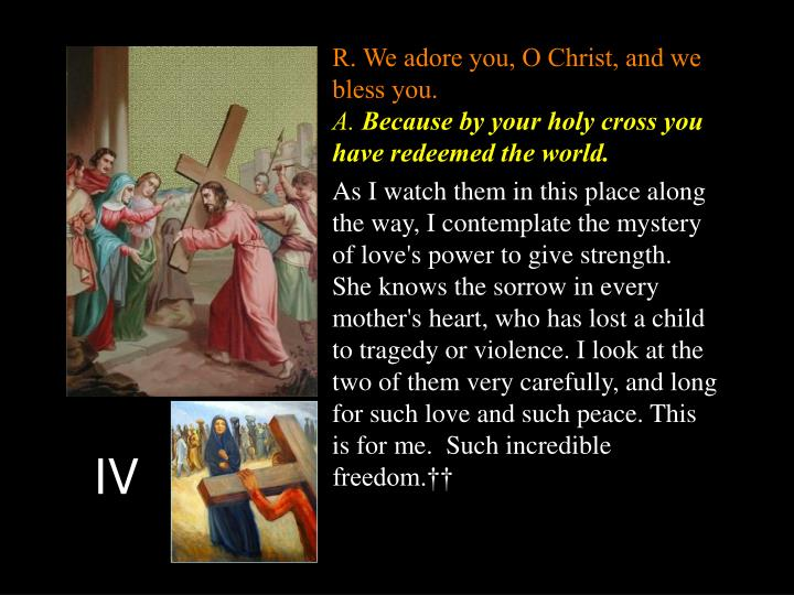 R. We adore you, O Christ, and we bless you.