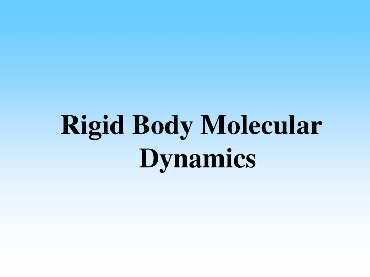 Rigid Body Molecular Dynamics