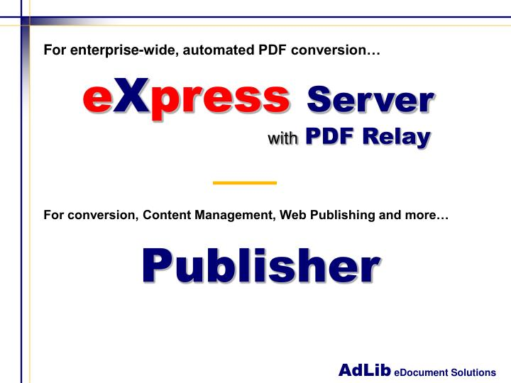 For enterprise-wide, automated PDF conversion…