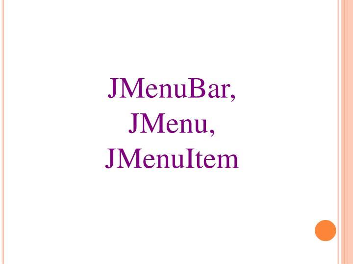 JMenuBar, JMenu, JMenuItem