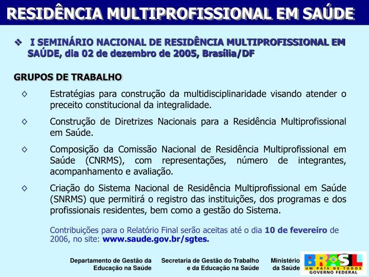 I SEMINRIO NACIONAL DE RESIDNCIA MULTIPROFISSIONAL EM SADE, dia 02 de dezembro de 2005, Braslia/DF