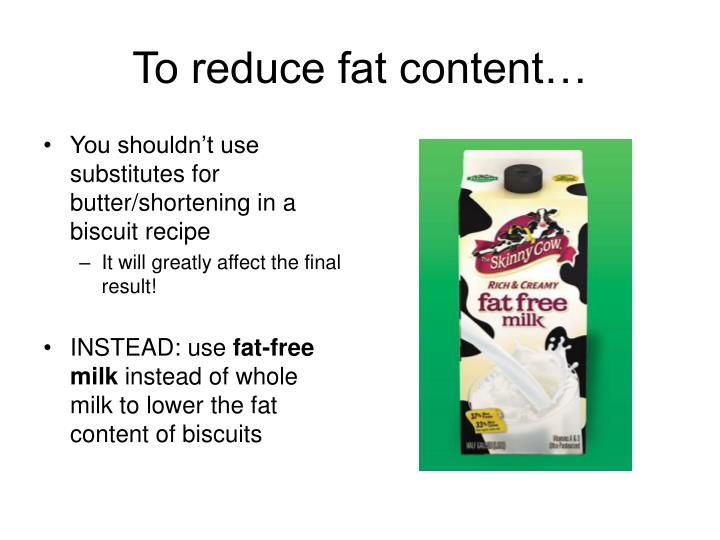 To reduce fat content…