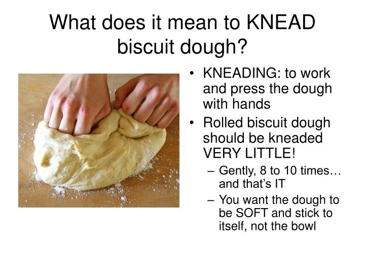 What does it mean to KNEAD biscuit dough?