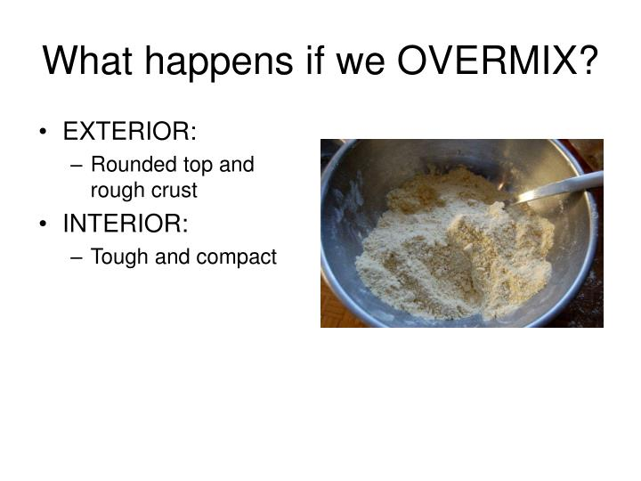 What happens if we OVERMIX?