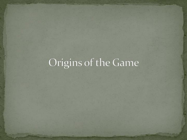 Origins of the game