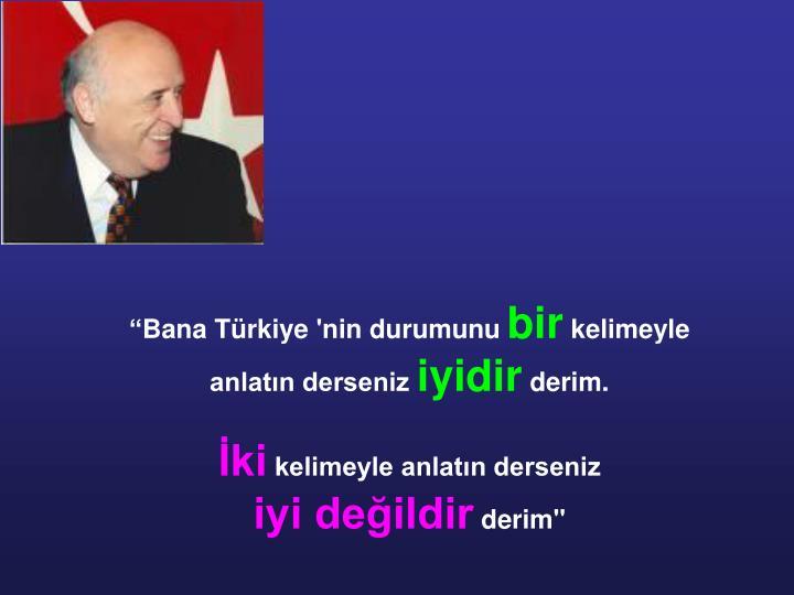 """""""Bana Türkiye 'nin durumunu"""