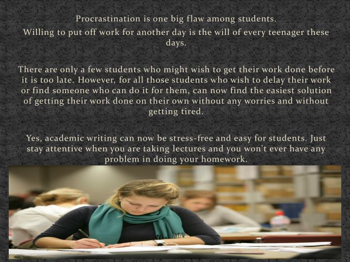 Procrastination is one big flaw among students.