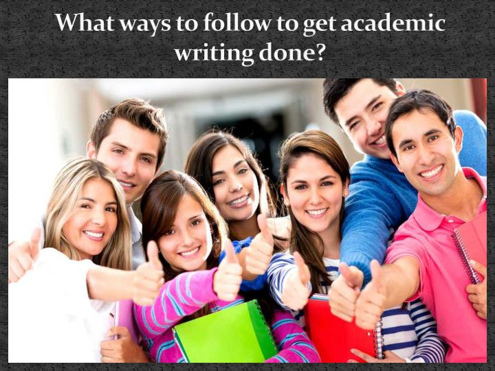 What ways to follow to get academic writing done?