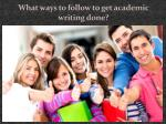 what ways to follow to get academic writing done