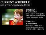 current schedule see www aggielandfaith org