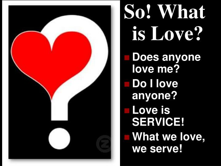So! What is Love?